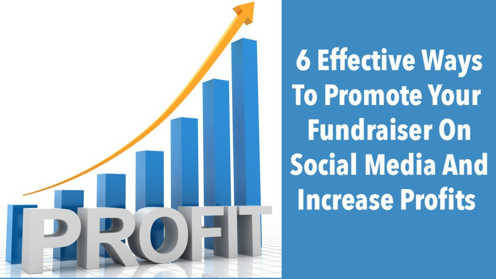 6 Ways To Promote Your Fundraiser On Social Media And Increase Profits